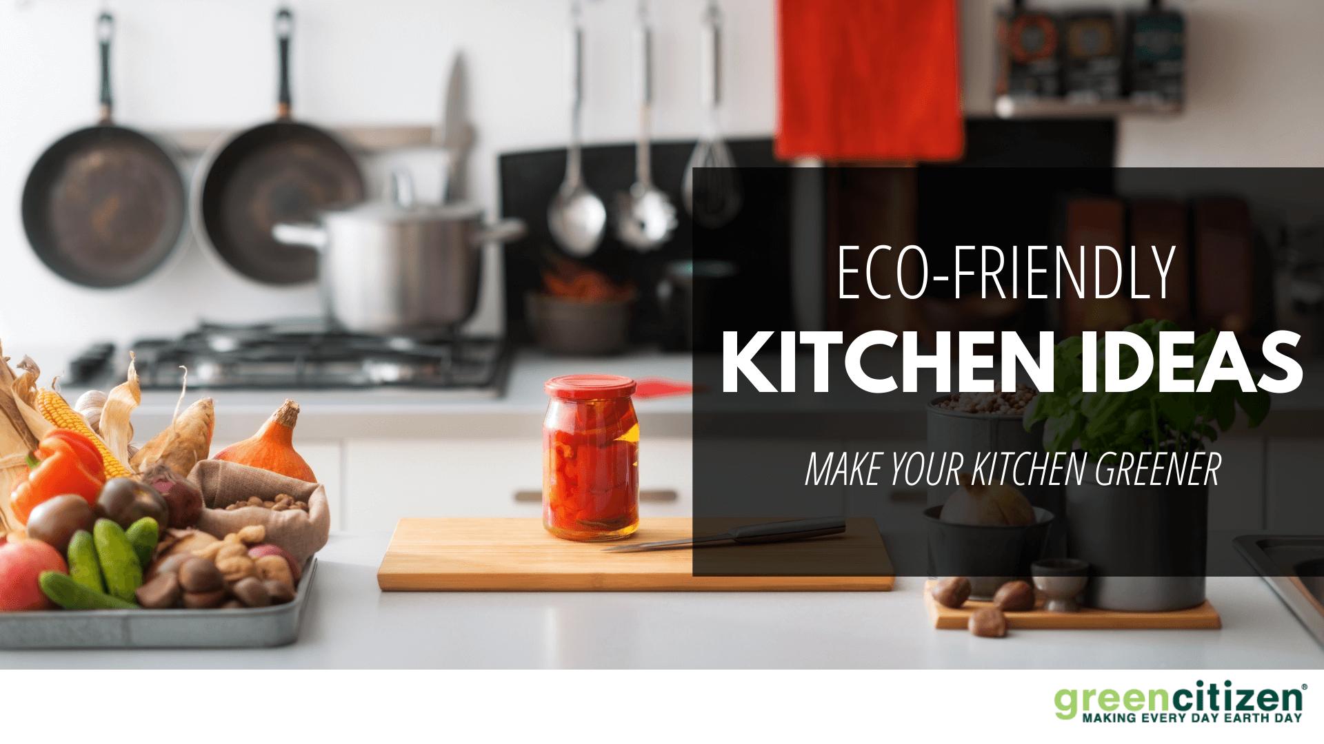 Eco-Friendly Kitchen Ideas